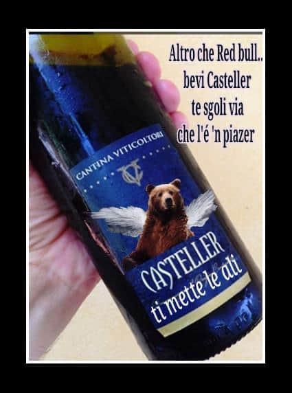 Altro che Red Bull… bevi Casteller te sgoli via che l'é 'n piazer